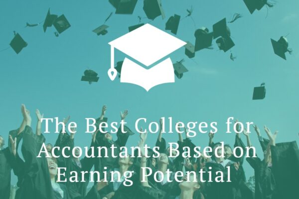 The Best Colleges for Accountants Based on Earning Potential